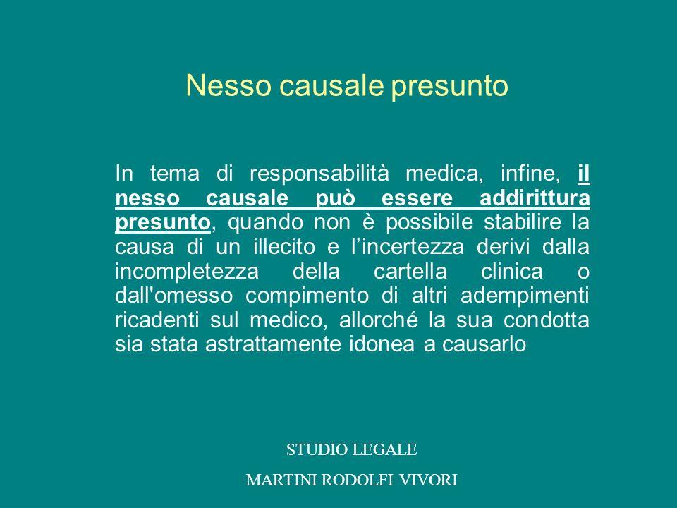 In tema di responsabilità medica, infine, il nesso causale può essere addirittura presunto, quando non è possibile stabilire la causa di un illecito e