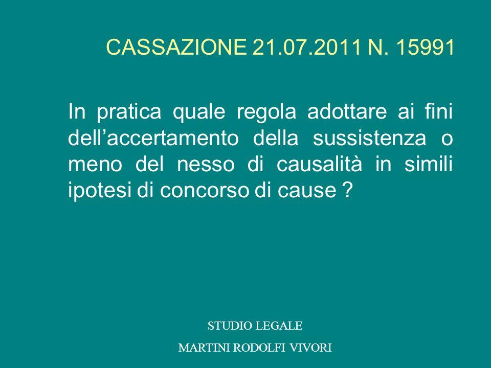 CASSAZIONE 21.07.2011 N. 15991 In pratica quale regola adottare ai fini dellaccertamento della sussistenza o meno del nesso di causalità in simili ipo