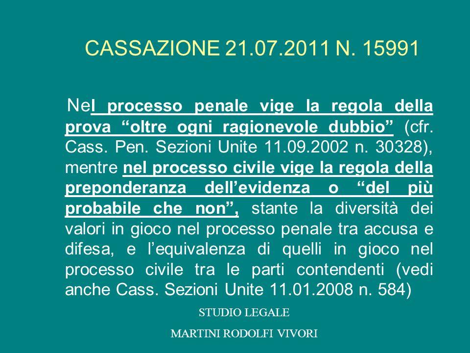 CASSAZIONE 21.07.2011 N. 15991 Ne l processo penale vige la regola della prova oltre ogni ragionevole dubbio (cfr. Cass. Pen. Sezioni Unite 11.09.2002