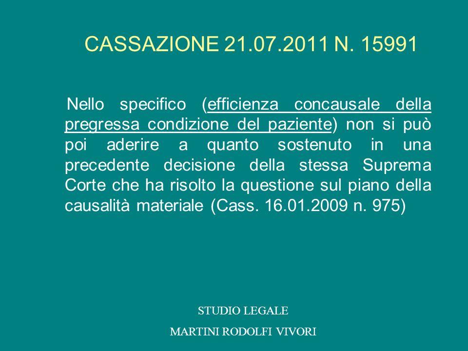 CASSAZIONE 21.07.2011 N. 15991 Nello specifico (efficienza concausale della pregressa condizione del paziente) non si può poi aderire a quanto sostenu