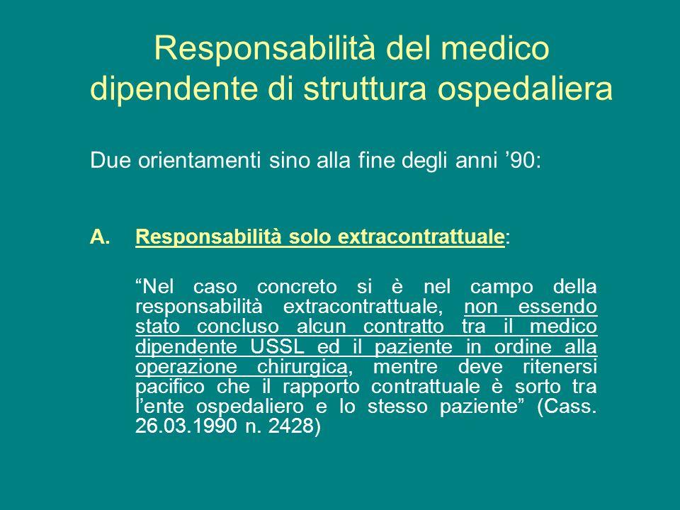 Due orientamenti sino alla fine degli anni 90: A.Responsabilità solo extracontrattuale: Nel caso concreto si è nel campo della responsabilità extracon