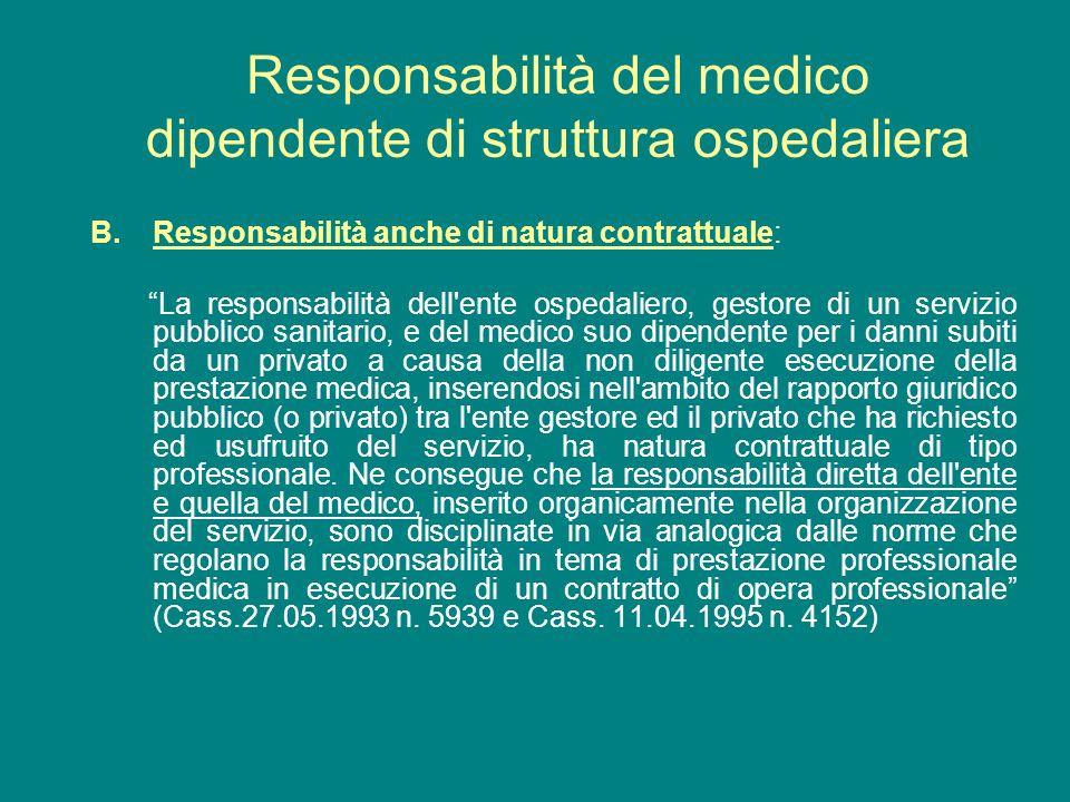 B.Responsabilità anche di natura contrattuale: La responsabilità dell'ente ospedaliero, gestore di un servizio pubblico sanitario, e del medico suo di