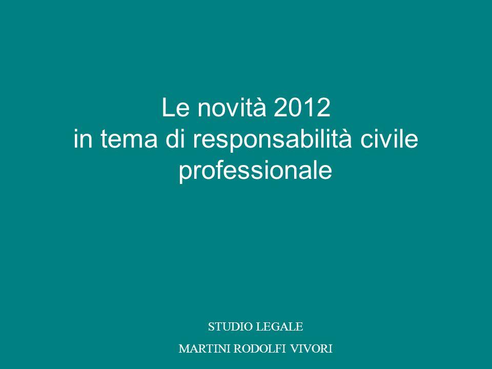 Le novità 2012 in tema di responsabilità civile professionale STUDIO LEGALE MARTINI RODOLFI VIVORI