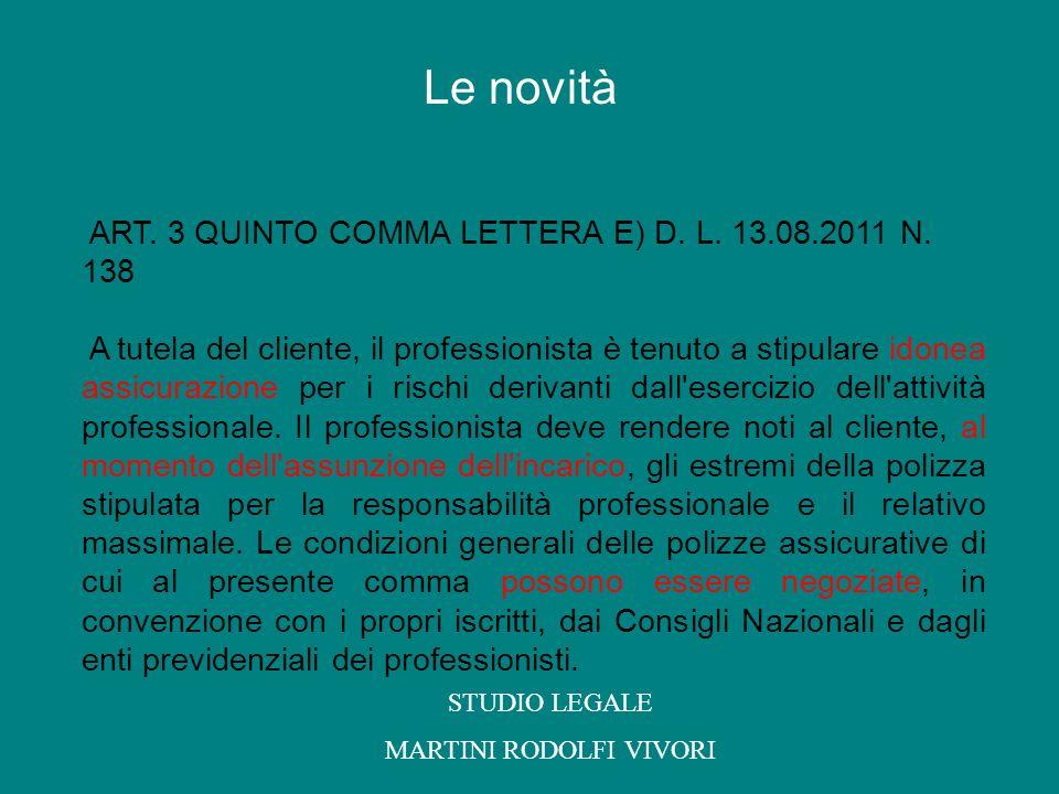 ART. 3 QUINTO COMMA LETTERA E) D. L. 13.08.2011 N. 138 A tutela del cliente, il professionista è tenuto a stipulare idonea assicurazione per i rischi