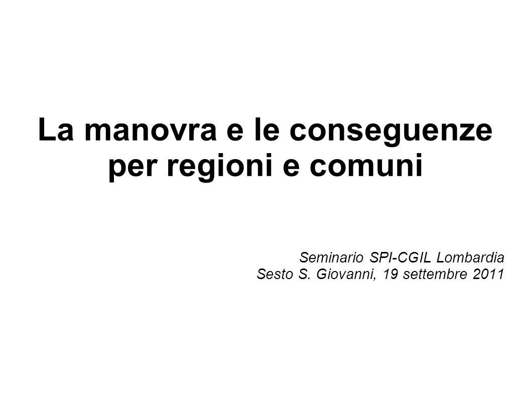 La manovra e le conseguenze per regioni e comuni Seminario SPI-CGIL Lombardia Sesto S. Giovanni, 19 settembre 2011