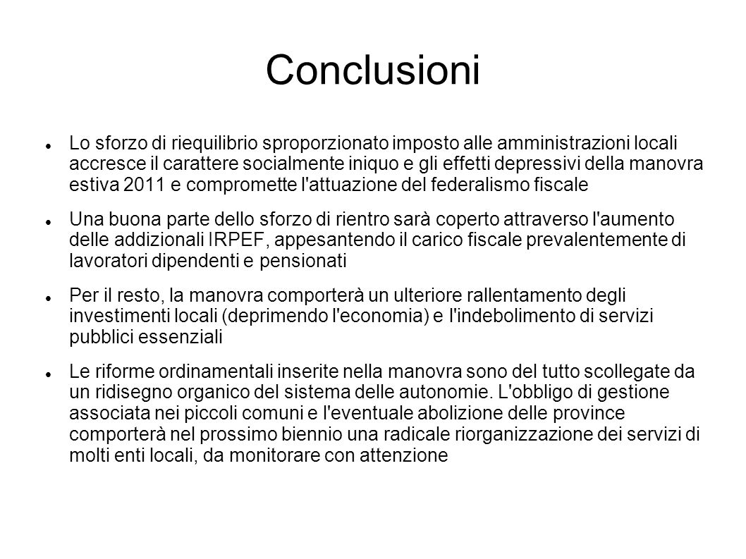 Conclusioni Lo sforzo di riequilibrio sproporzionato imposto alle amministrazioni locali accresce il carattere socialmente iniquo e gli effetti depres