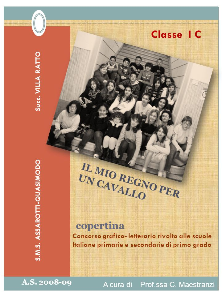 IL MIO REGNO PER UN CAVALLO Concorso grafico- letterario rivolto alle scuole Italiane primarie e secondarie di primo grado Classe I C A.S. 2008-09 S.M