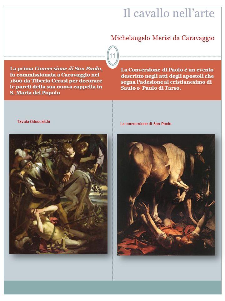 La prima Conversione di San Paolo, fu commissionata a Caravaggio nel 1600 da Tiberio Cerasi per decorare le pareti della sua nuova cappella in S. Mari