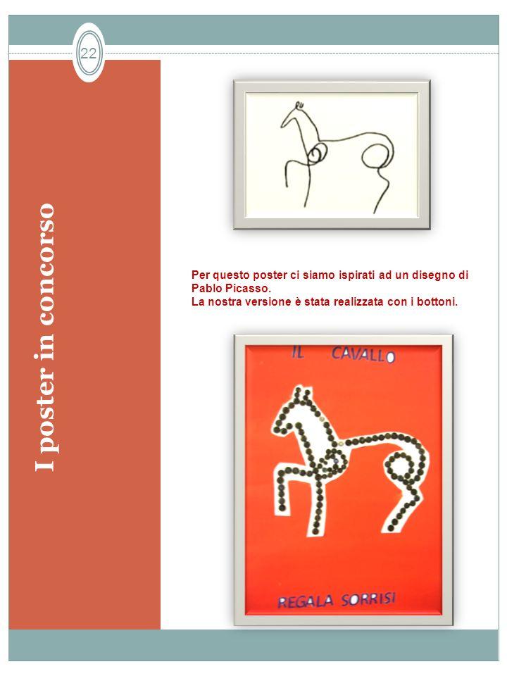 I poster in concorso 22 Per questo poster ci siamo ispirati ad un disegno di Pablo Picasso. La nostra versione è stata realizzata con i bottoni.