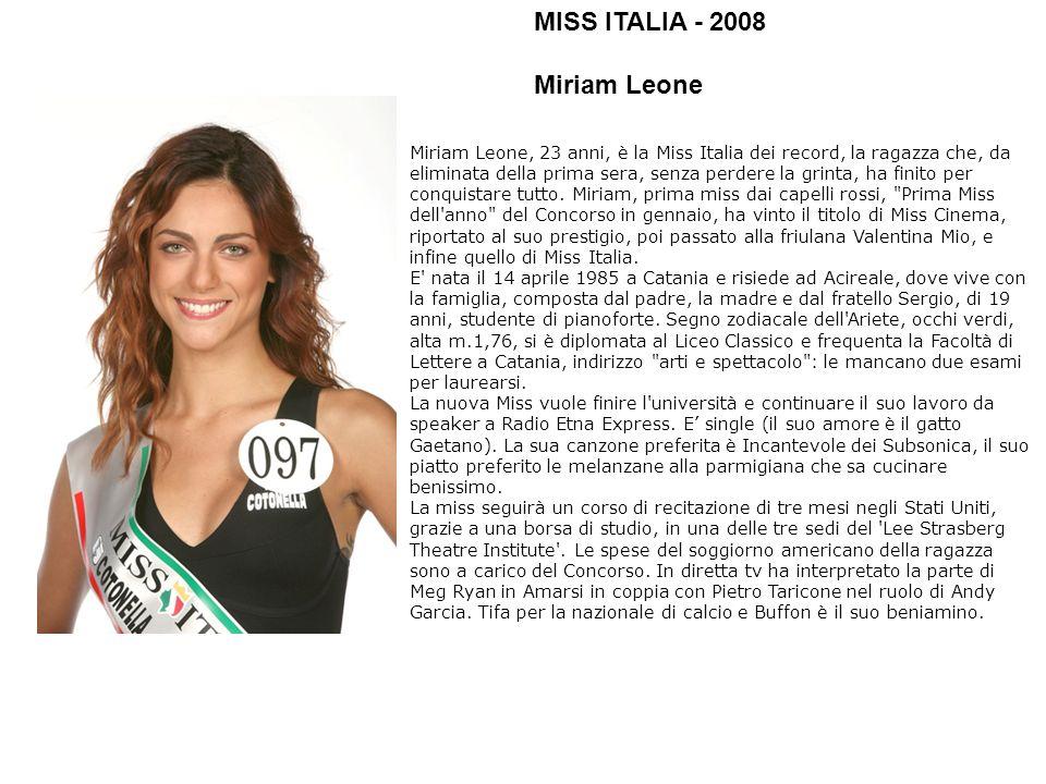 Miriam Leone, 23 anni, è la Miss Italia dei record, la ragazza che, da eliminata della prima sera, senza perdere la grinta, ha finito per conquistare