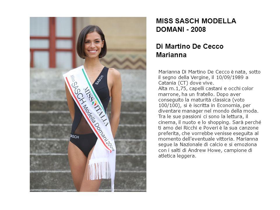 MISS SASCH MODELLA DOMANI - 2008 Di Martino De Cecco Marianna Marianna Di Martino De Cecco è nata, sotto il segno della Vergine, il 10/09/1989 a Catan