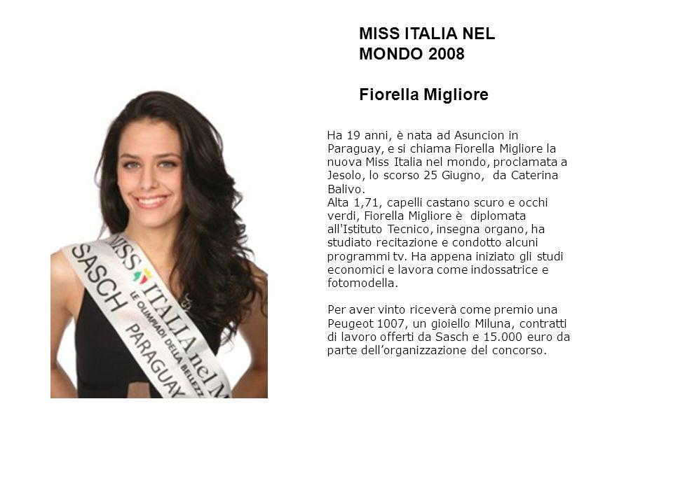 MISS ITALIA NEL MONDO 2008 Fiorella Migliore Ha 19 anni, è nata ad Asuncion in Paraguay, e si chiama Fiorella Migliore la nuova Miss Italia nel mondo,