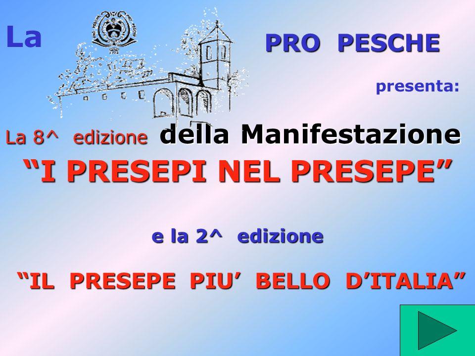 presenta: La La 8^ edizione della Manifestazione I PRESEPI NEL PRESEPE e la 2^ edizione IL PRESEPE PIU BELLO DITALIA PRO PESCHE