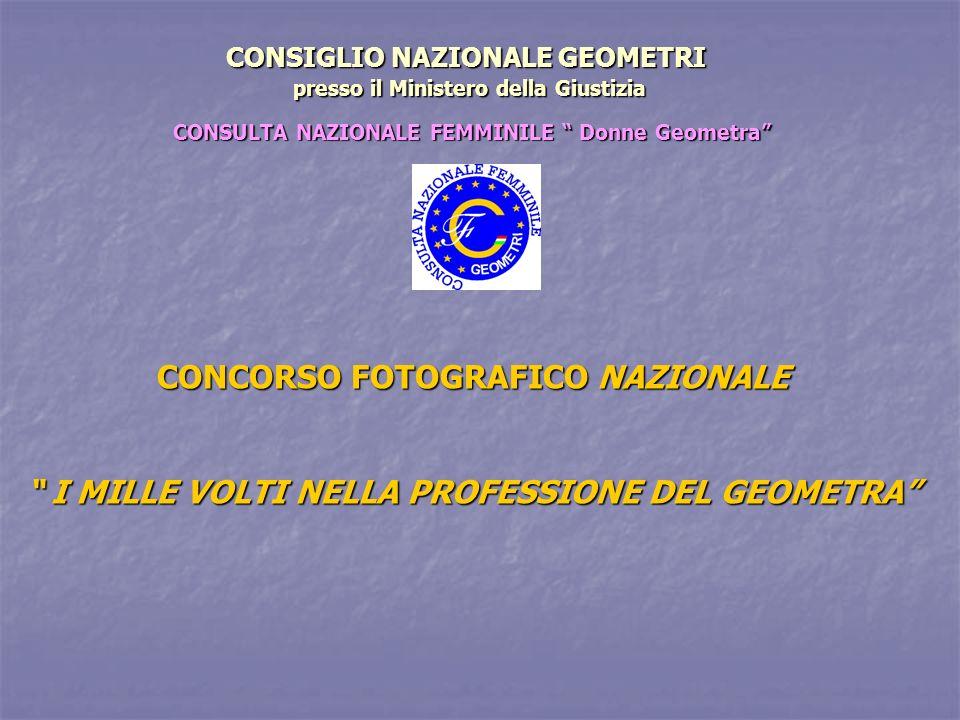 CONCORSO FOTOGRAFICO NAZIONALE I MILLE VOLTI NELLA PROFESSIONE DEL GEOMETRA CONSULTA NAZIONALE FEMMINILE Donne Geometra CONSIGLIO NAZIONALE GEOMETRI p