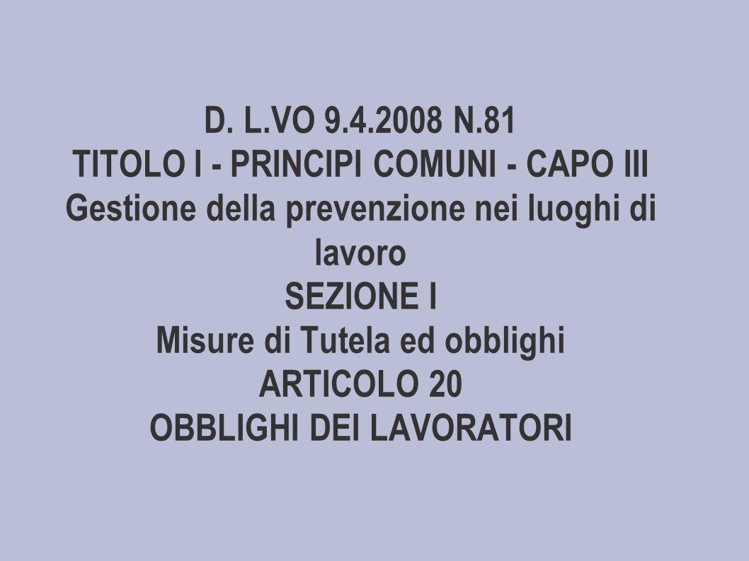 D. L.VO 9.4.2008 N.81 TITOLO I - PRINCIPI COMUNI - CAPO III Gestione della prevenzione nei luoghi di lavoro SEZIONE I Misure di Tutela ed obblighi ART