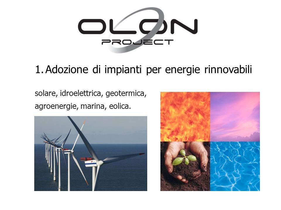 1.Adozione di impianti per energie rinnovabili solare, idroelettrica, geotermica, agroenergie, marina, eolica.