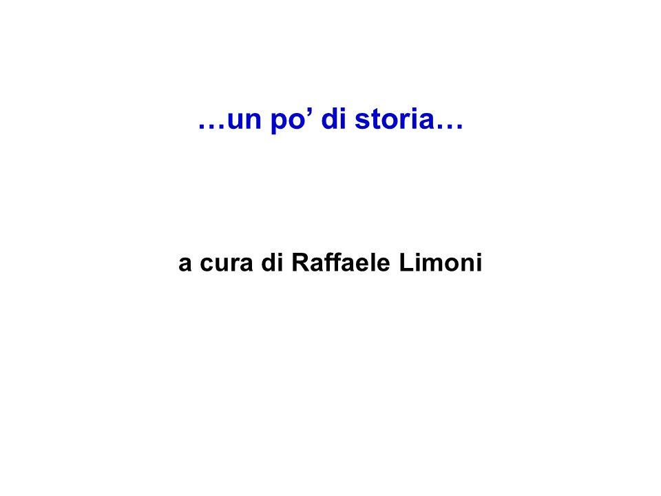 …un po di storia… a cura di Raffaele Limoni