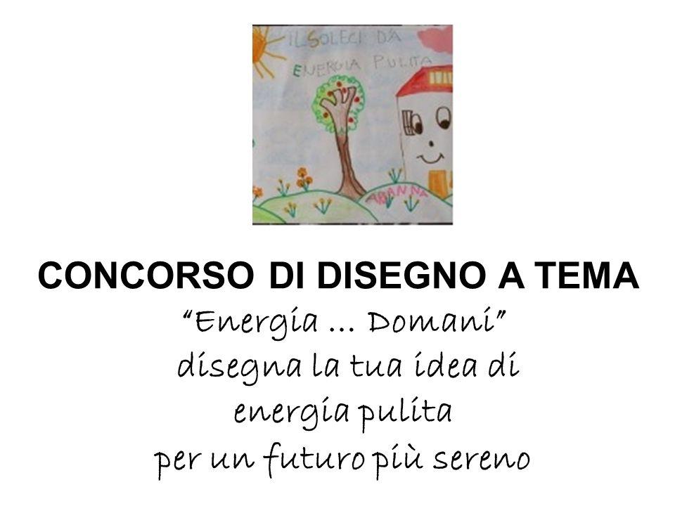 CONCORSO DI DISEGNO A TEMA Energia … Domani disegna la tua idea di energia pulita per un futuro più sereno