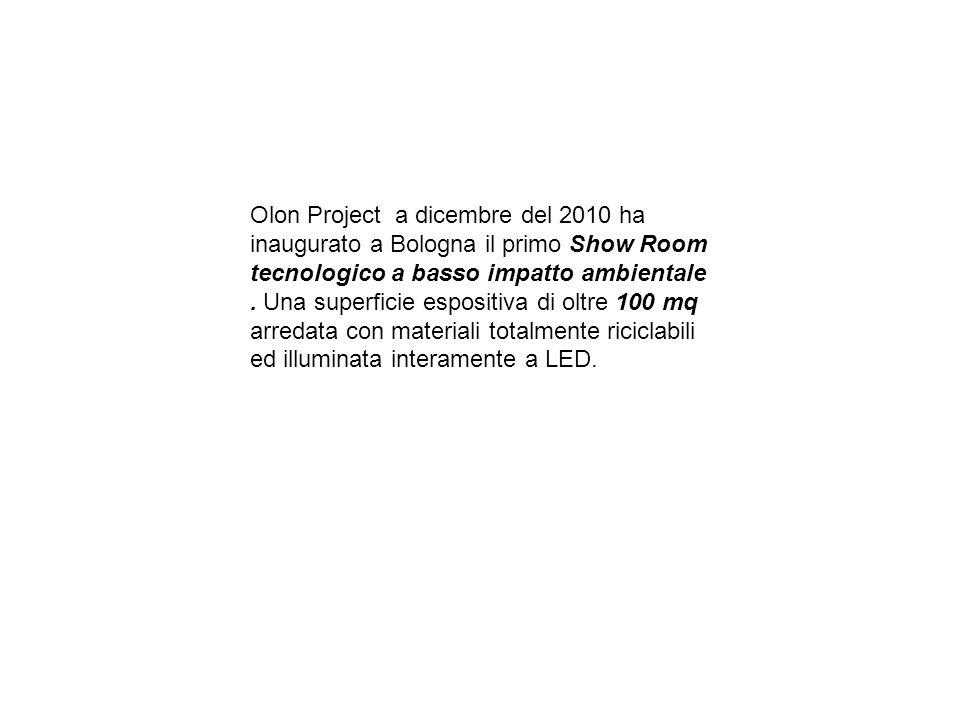 Olon Project a dicembre del 2010 ha inaugurato a Bologna il primo Show Room tecnologico a basso impatto ambientale. Una superficie espositiva di oltre