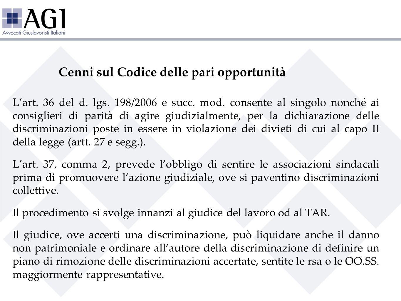 Cenni sul Codice delle pari opportunità Lart. 36 del d. lgs. 198/2006 e succ. mod. consente al singolo nonché ai consiglieri di parità di agire giudiz