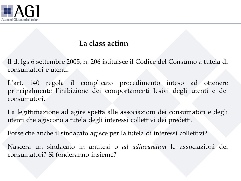 La class action Il d. lgs 6 settembre 2005, n. 206 istituisce il Codice del Consumo a tutela di consumatori e utenti. Lart. 140 regola il complicato p
