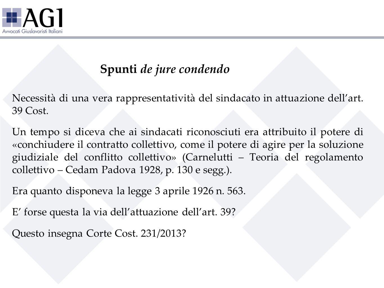 Spunti de jure condendo Necessità di una vera rappresentatività del sindacato in attuazione dellart. 39 Cost. Un tempo si diceva che ai sindacati rico