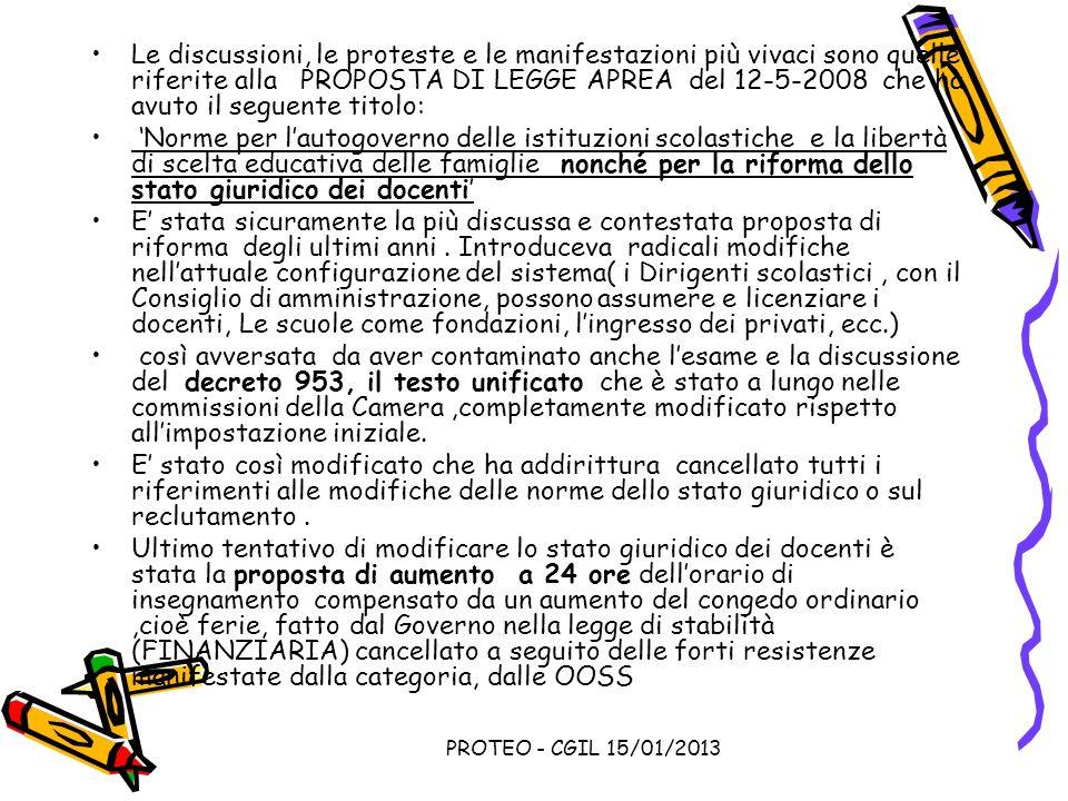 PROTEO - CGIL 15/01/2013 Le discussioni, le proteste e le manifestazioni più vivaci sono quelle riferite alla PROPOSTA DI LEGGE APREA del 12-5-2008 ch