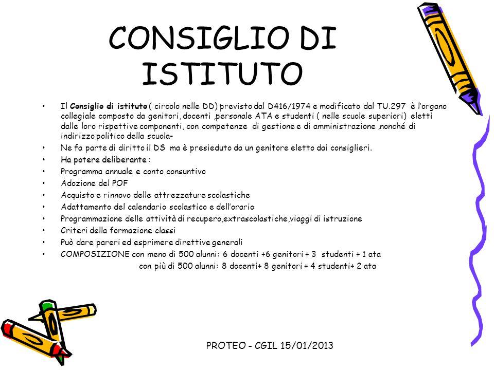 PROTEO - CGIL 15/01/2013 CONSIGLIO DI ISTITUTO Il Consiglio di istituto ( circolo nelle DD) previsto dal D416/1974 e modificato dal TU.297 è lorgano c