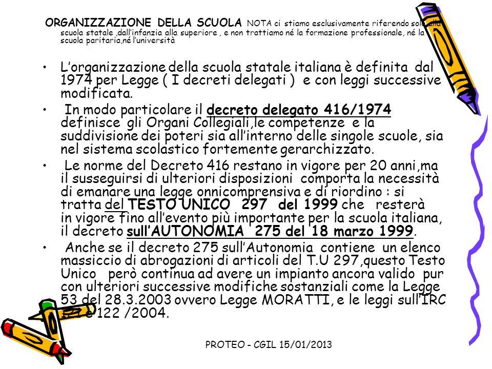 PROTEO - CGIL 15/01/2013 ORGANIZZAZIONE DELLA SCUOLA NOTA ci stiamo esclusivamente riferendo solo alla scuola statale,dallinfanzia alla superiore, e n