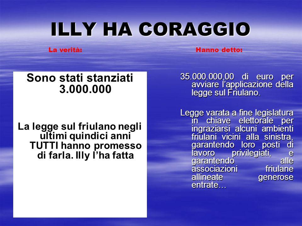 ILLY HA CORAGGIO 35.000.000,00 di euro per avviare lapplicazione della legge sul Friulano. Legge varata a fine legislatura in chiave elettorale per in