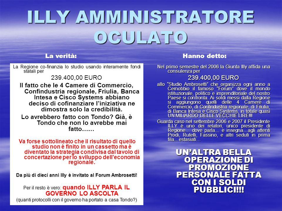 ILLY AMMINISTRATORE OCULATO Nel primo semestre del 2006 la Giunta Illy affida una consulenza per 239.400,00 EURO allo Studio Ambrosetti che organizza