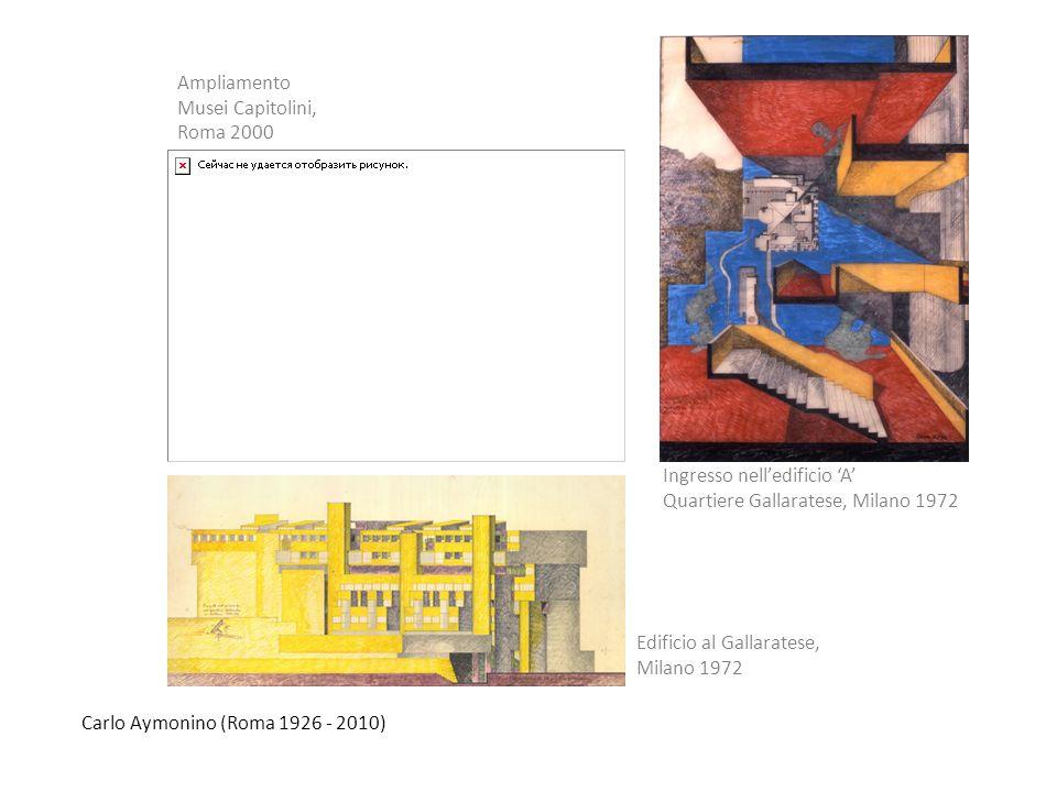 Carlo Aymonino (Roma 1926 - 2010) Ingresso nelledificio A Quartiere Gallaratese, Milano 1972 Ampliamento Musei Capitolini, Roma 2000 Edificio al Galla