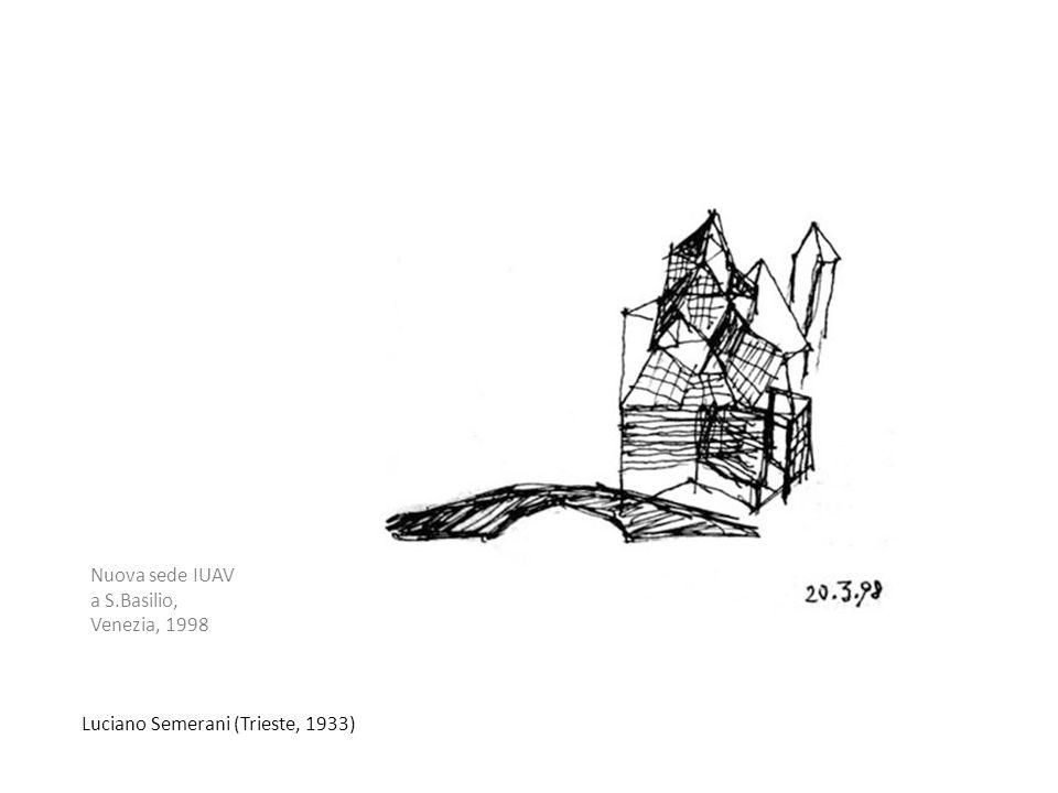 Luciano Semerani (Trieste, 1933) Nuova sede IUAV a S.Basilio, Venezia, 1998