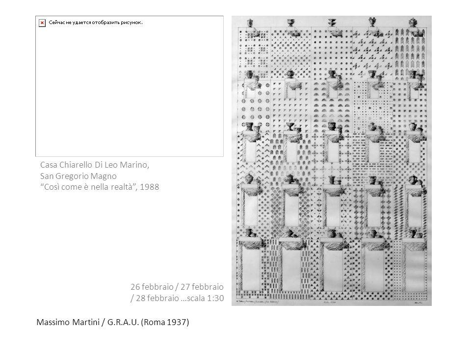 Massimo Martini / G.R.A.U. (Roma 1937) Casa Chiarello Di Leo Marino, San Gregorio Magno Così come è nella realtà, 1988 26 febbraio / 27 febbraio / 28