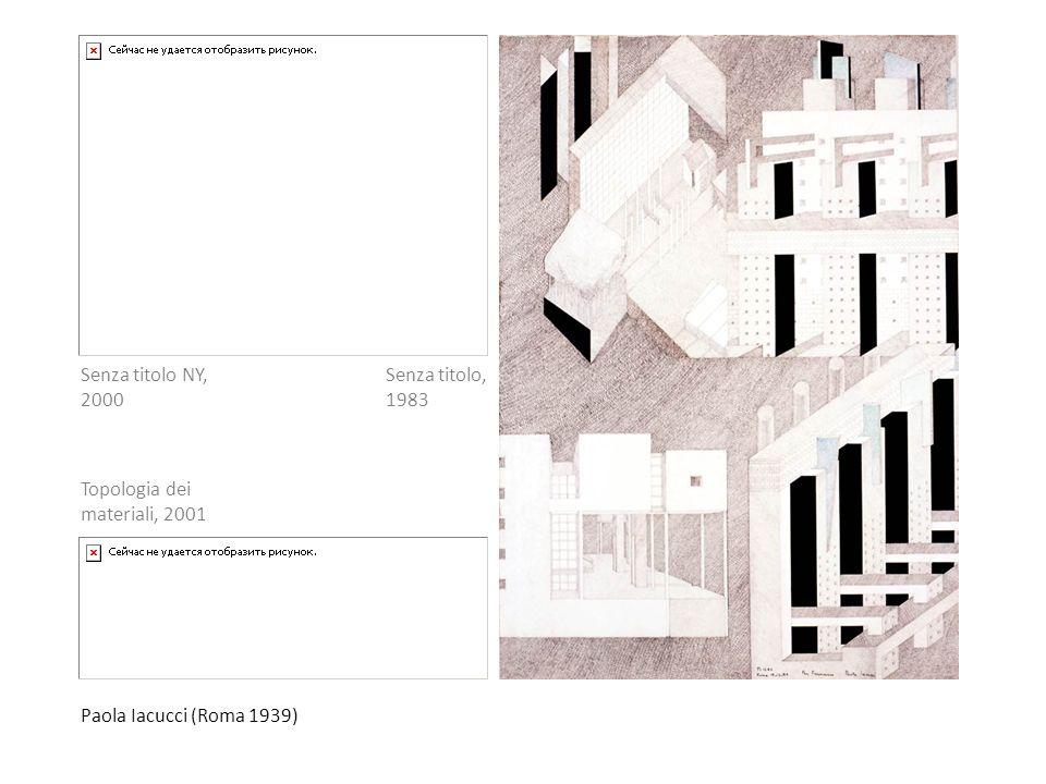 Paola Iacucci (Roma 1939) Senza titolo NY, 2000 Topologia dei materiali, 2001 Senza titolo, 1983