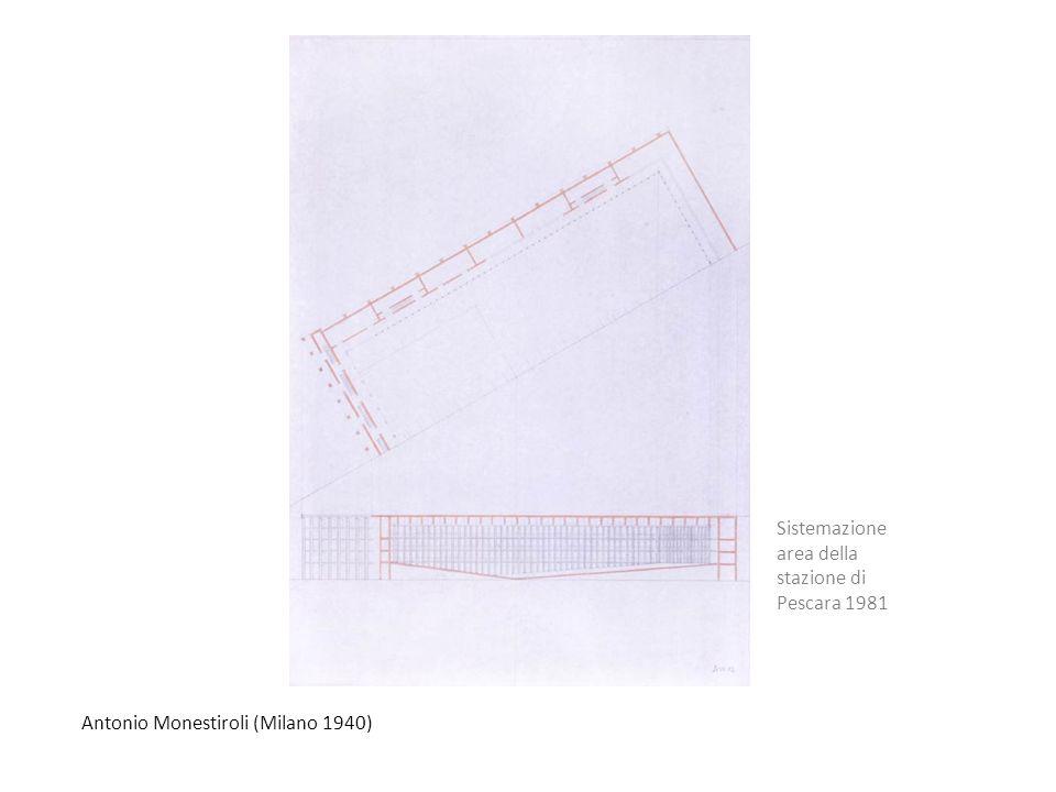 Antonio Monestiroli (Milano 1940) Sistemazione area della stazione di Pescara 1981