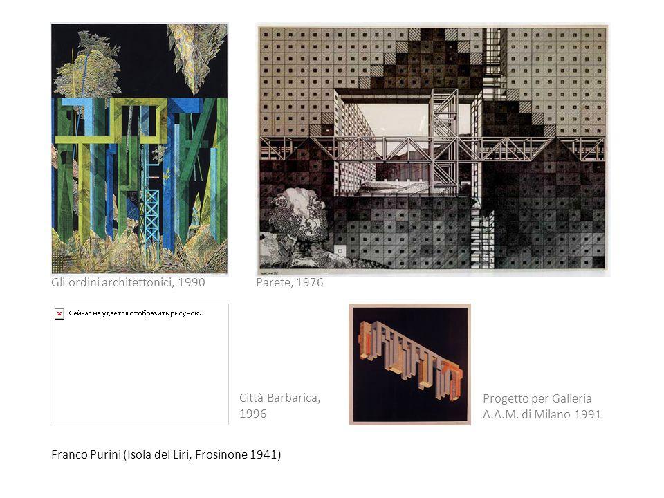 Franco Purini (Isola del Liri, Frosinone 1941) Città Barbarica, 1996 Gli ordini architettonici, 1990Parete, 1976 Progetto per Galleria A.A.M. di Milan