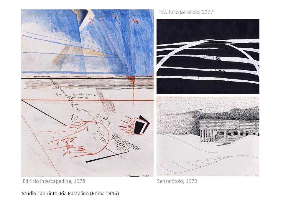 Studio Labirinto, Pia Pascalino (Roma 1946) Senza titolo, 1973 Tessiture parallele, 1977 Edificio intercapedine, 1978
