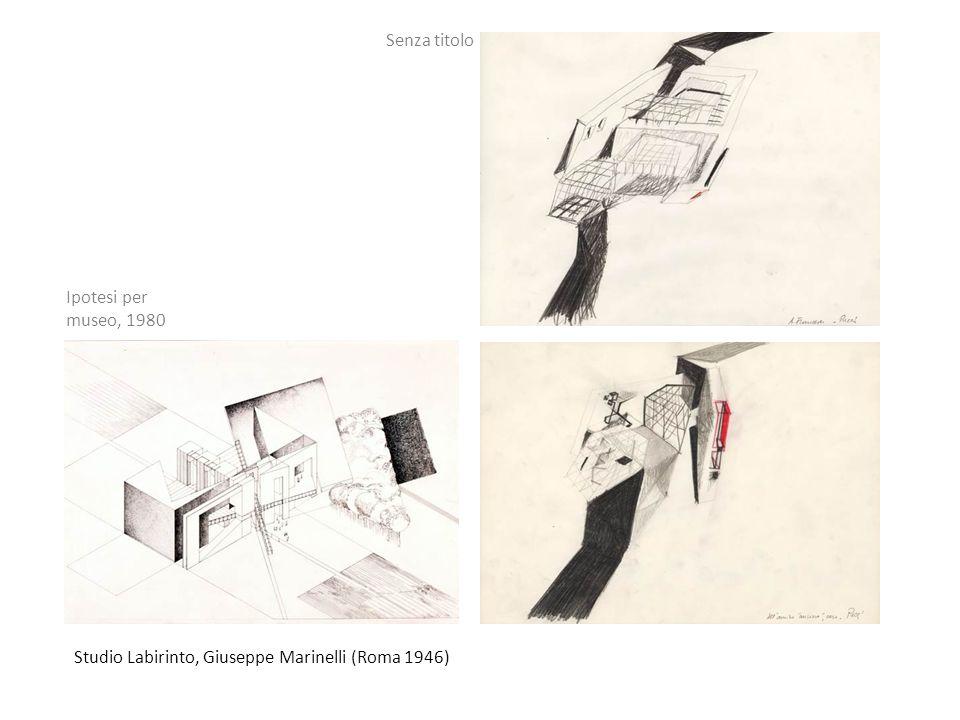 Studio Labirinto, Giuseppe Marinelli (Roma 1946) Ipotesi per museo, 1980 Senza titolo