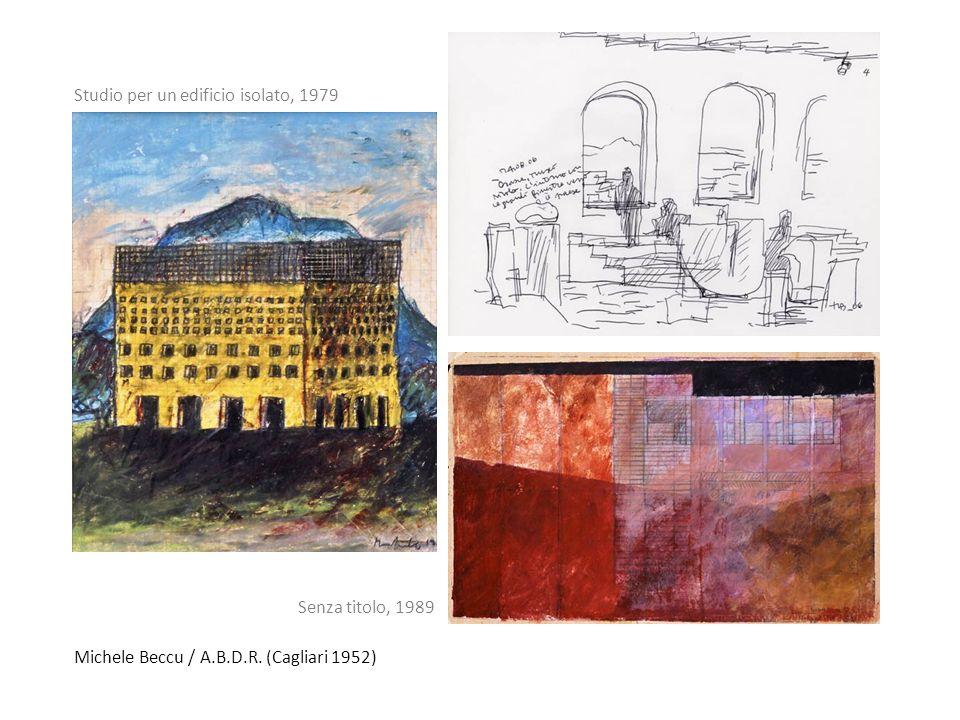 Michele Beccu / A.B.D.R. (Cagliari 1952) Studio per un edificio isolato, 1979 Senza titolo, 1989
