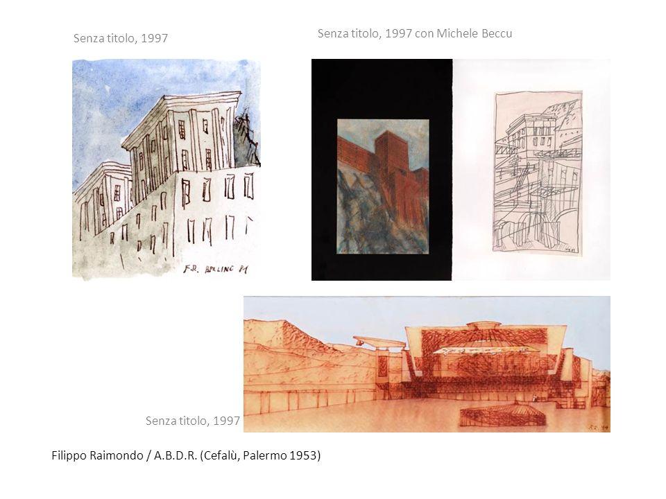Filippo Raimondo / A.B.D.R. (Cefalù, Palermo 1953) Senza titolo, 1997 Senza titolo, 1997 con Michele Beccu