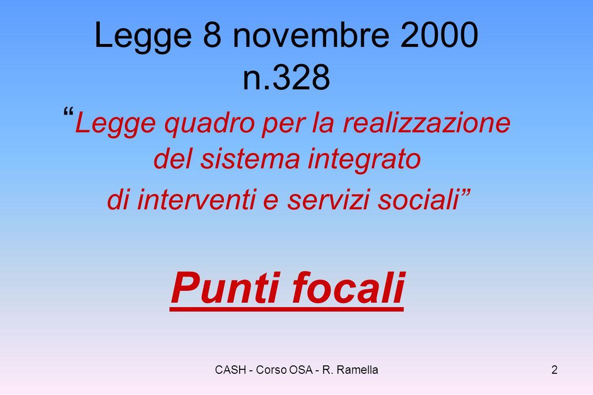 CASH - Corso OSA - R. Ramella1 Formazione in ambito sociale Legislatura Sociale A cura di R. Ramella