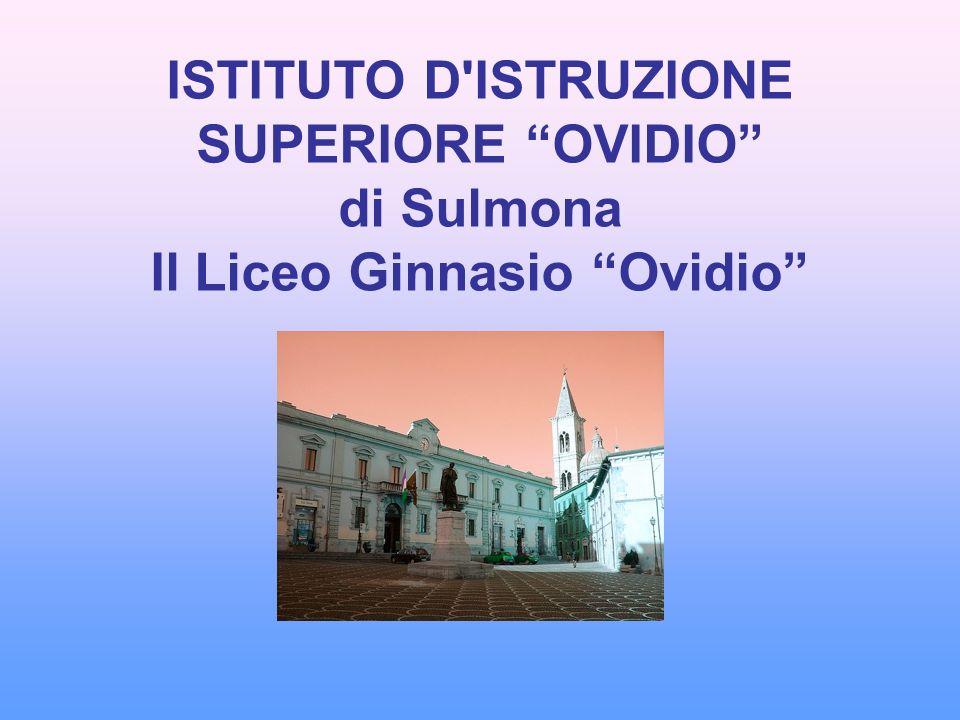 ISTITUTO D'ISTRUZIONE SUPERIORE OVIDIO di Sulmona Il Liceo Ginnasio Ovidio