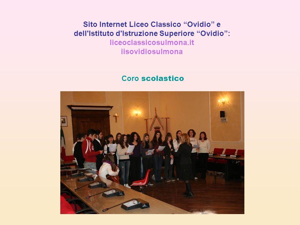Sito Internet Liceo Classico Ovidio e dell'Istituto d'Istruzione Superiore Ovidio: liceoclassicosulmona.it iisovidiosulmona Coro scolastico
