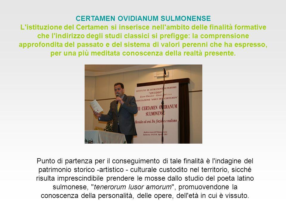 CERTAMEN OVIDIANUM SULMONENSE L'istituzione del Certamen si inserisce nell'ambito delle finalità formative che l'indirizzo degli studi classici si pre