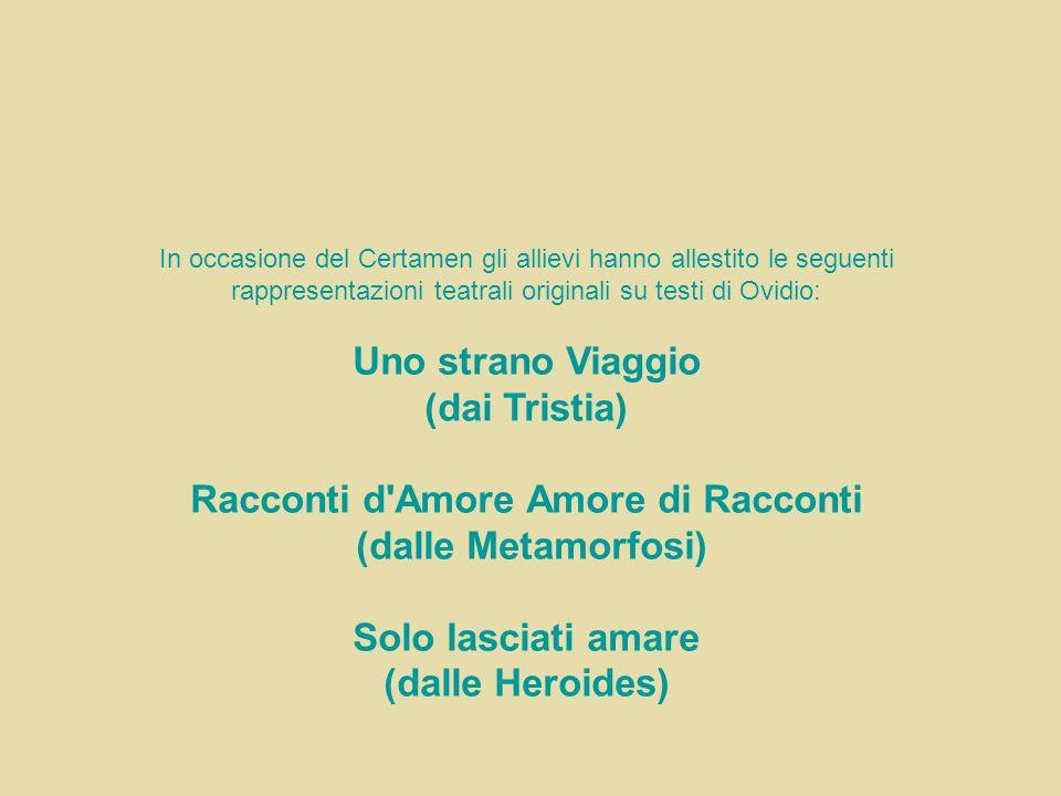 In occasione del Certamen gli allievi hanno allestito le seguenti rappresentazioni teatrali originali su testi di Ovidio: Uno strano Viaggio (dai Tris