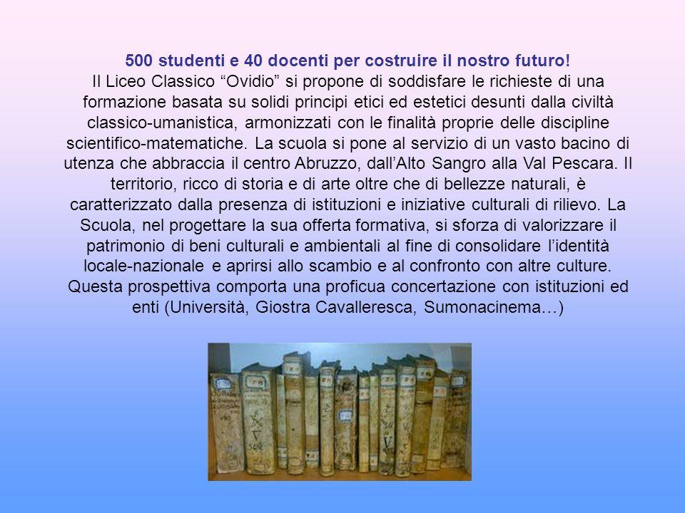 500 studenti e 40 docenti per costruire il nostro futuro! Il Liceo Classico Ovidio si propone di soddisfare le richieste di una formazione basata su s