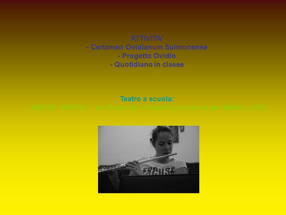 ATTIVITA' - Certamen Ovidianum Sulmonense - Progetto Ovidio - Quotidiano in classe Teatro a scuola: MEDEA -NORMA (da Euripide a Pasolini passando per