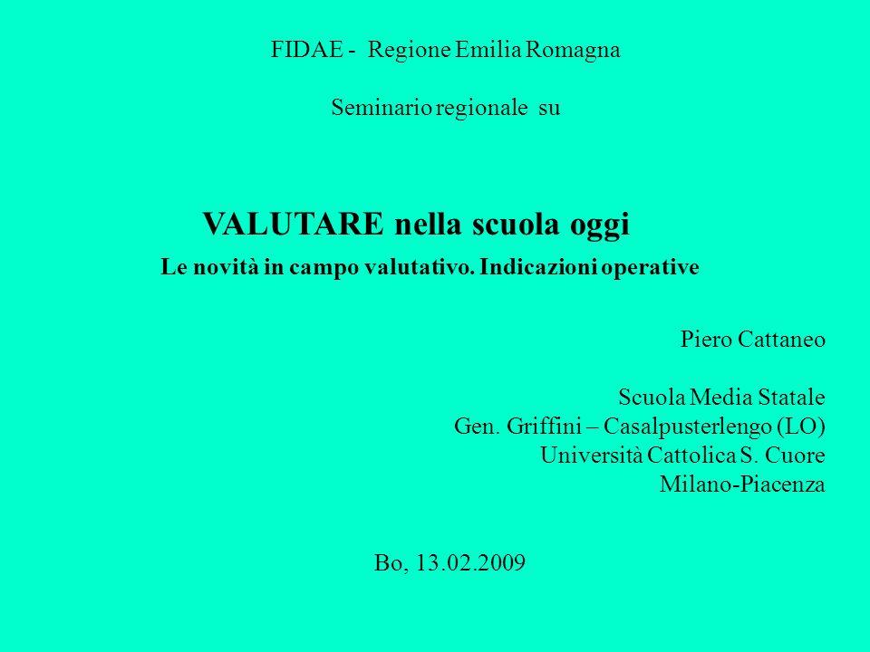FIDAE - Regione Emilia Romagna Seminario regionale su VALUTARE nella scuola oggi Le novità in campo valutativo.
