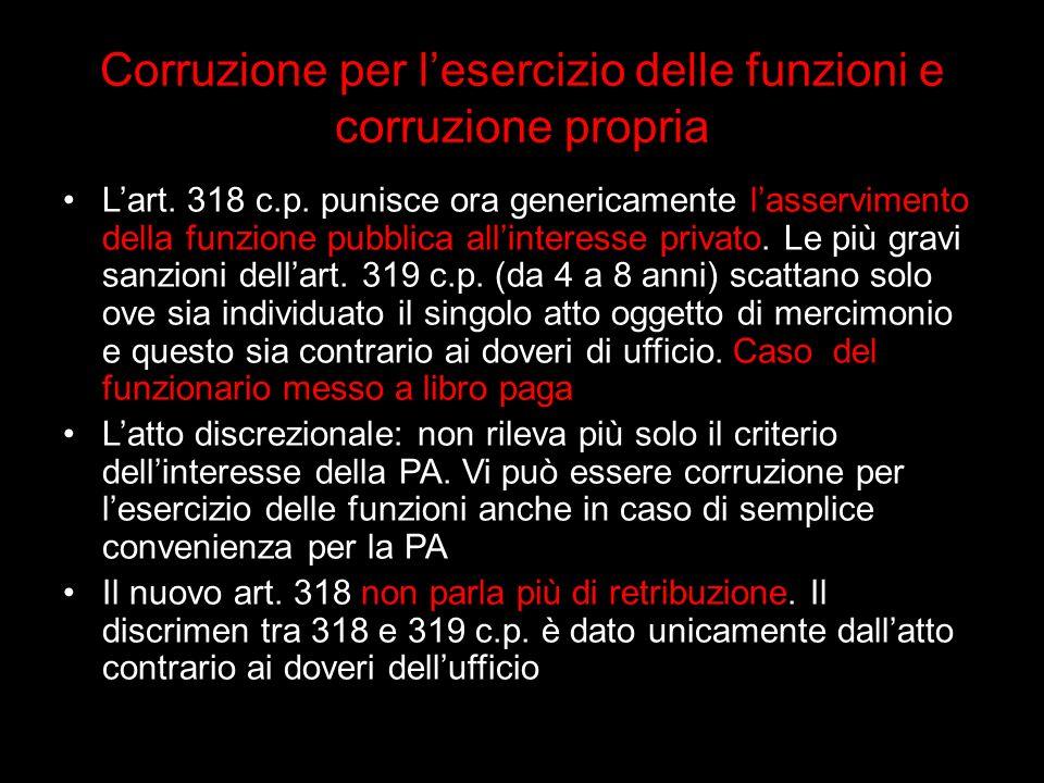 Corruzione per lesercizio delle funzioni e corruzione propria Lart. 318 c.p. punisce ora genericamente lasservimento della funzione pubblica allintere